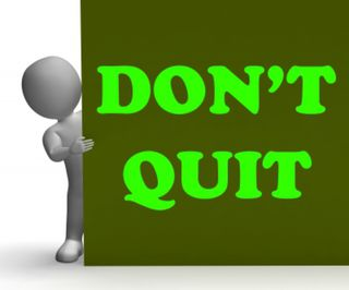 Why Now Is Not The Time To Quit